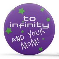 To Infinity and Your Mom