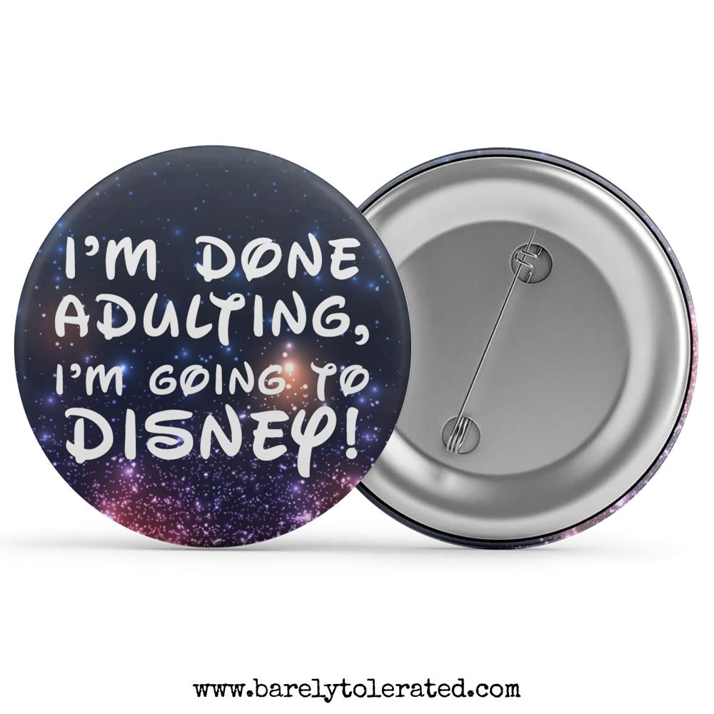I'm Done Adulting, I'm Going To Disney!