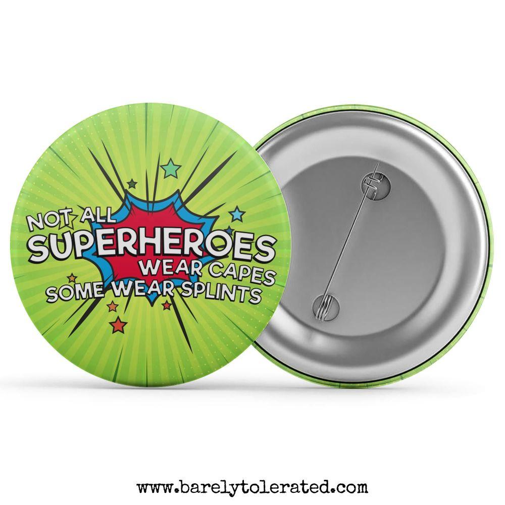 Not All Superheroes Wear Capes, Some Wear Splints