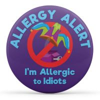 Allergy Alert - I'm Allergic to Idiots