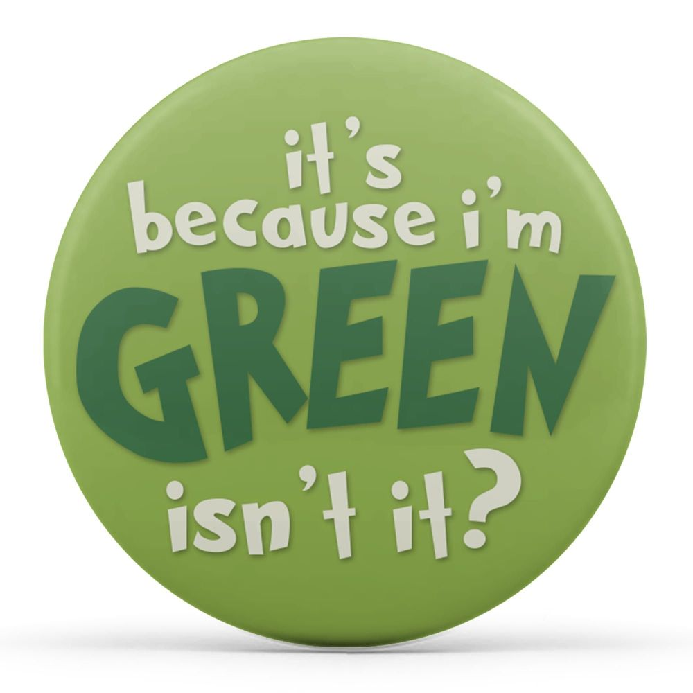 It's Because I'm Green Isn't It?