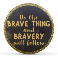 Do the brave thing and bravery will follow