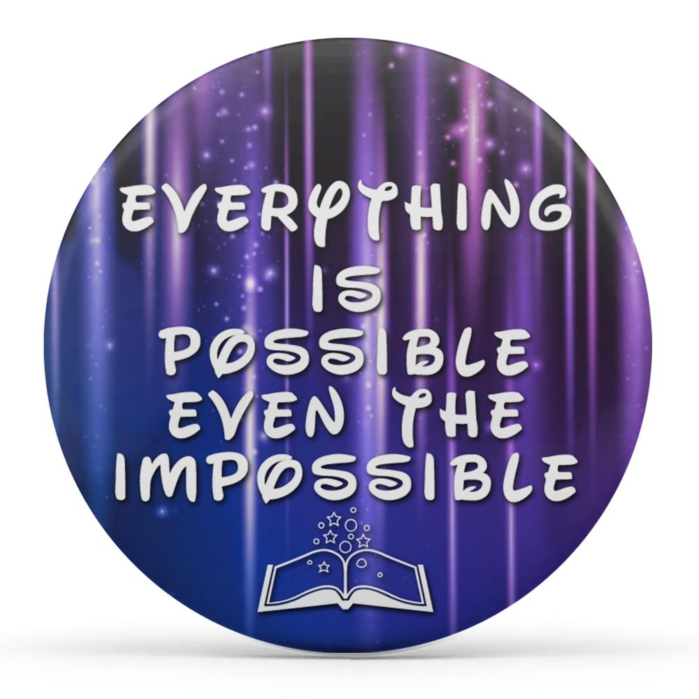 Everything Is Possible Even The Impossible