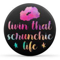 Livin That Scrunchie Life