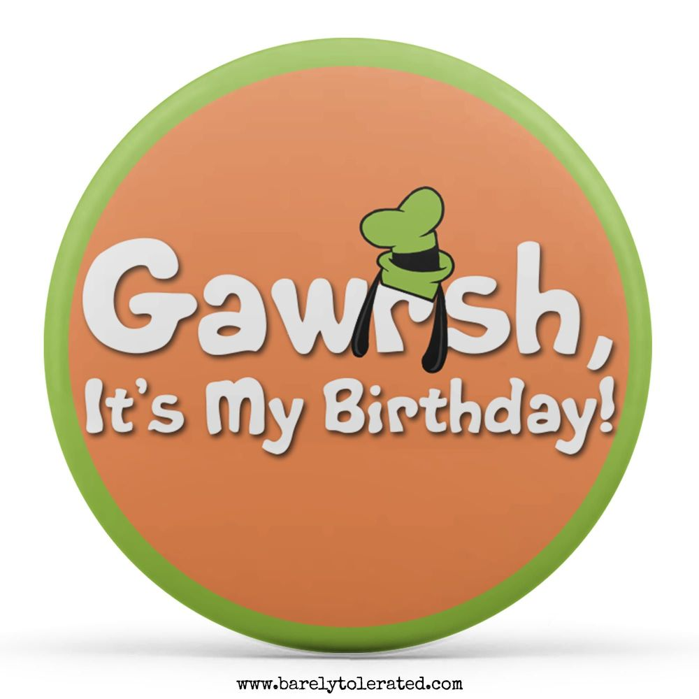 Gawrsh, It's My Birthday