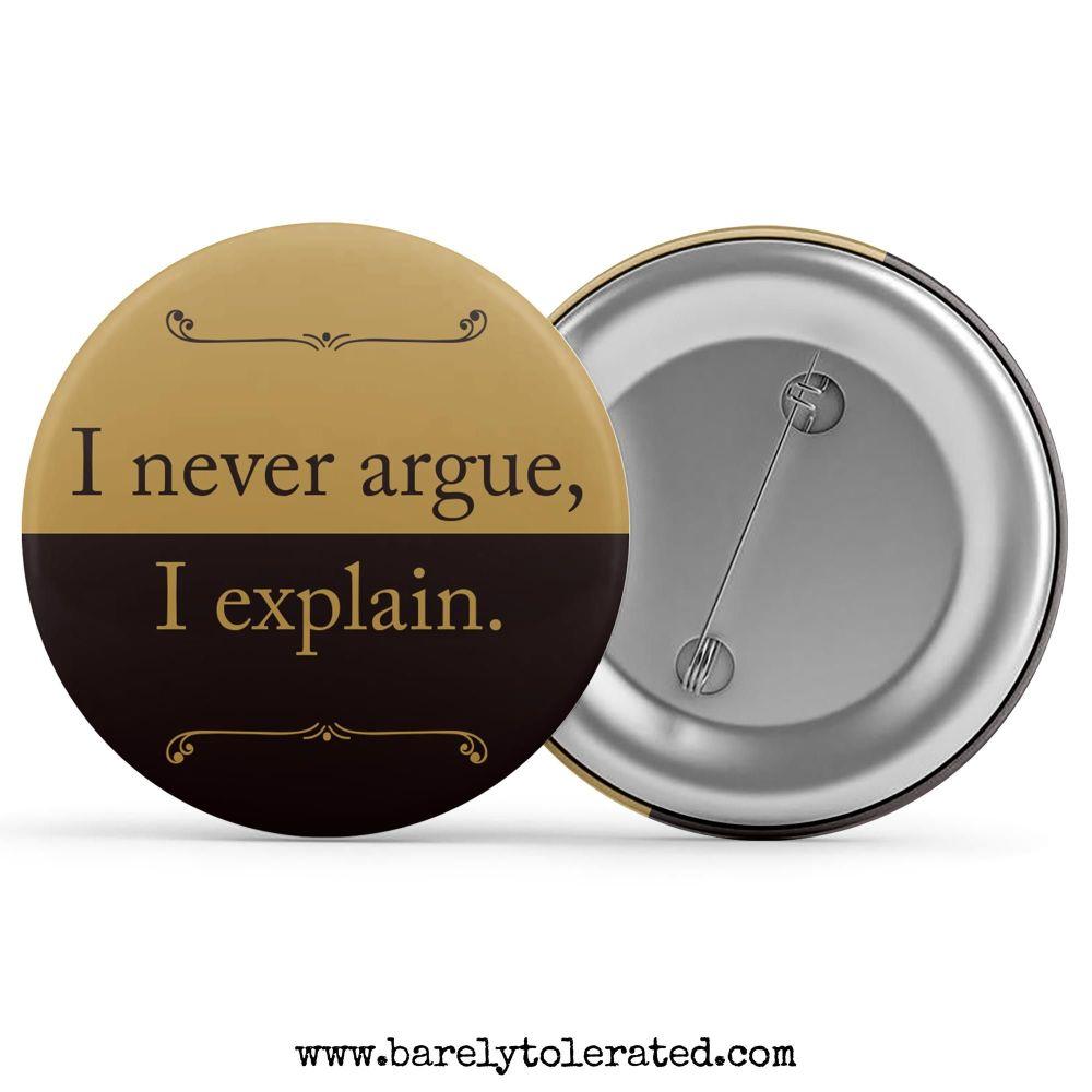I Never Argue, I Explain.