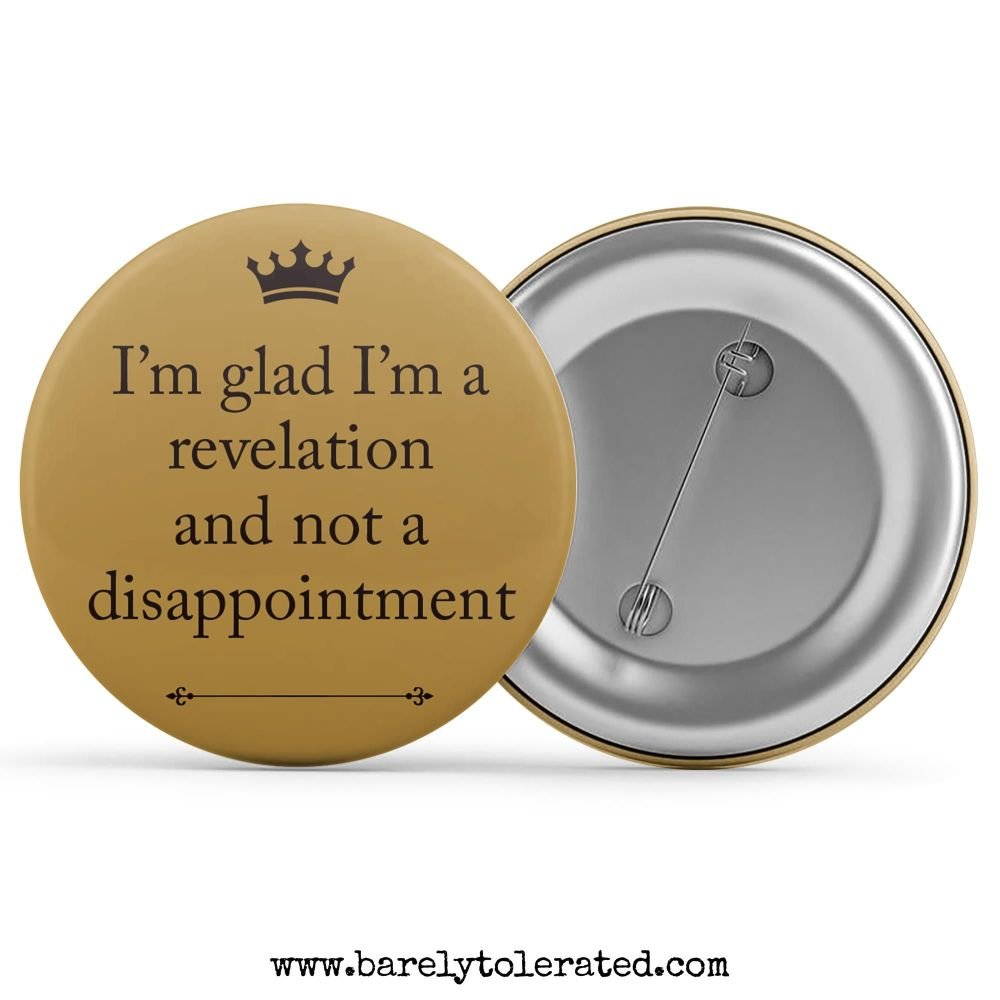 I'm Glad I'm A Revelation And Not A Disappointment