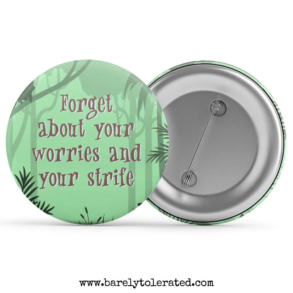 Forget About Your Worries And Your Strife