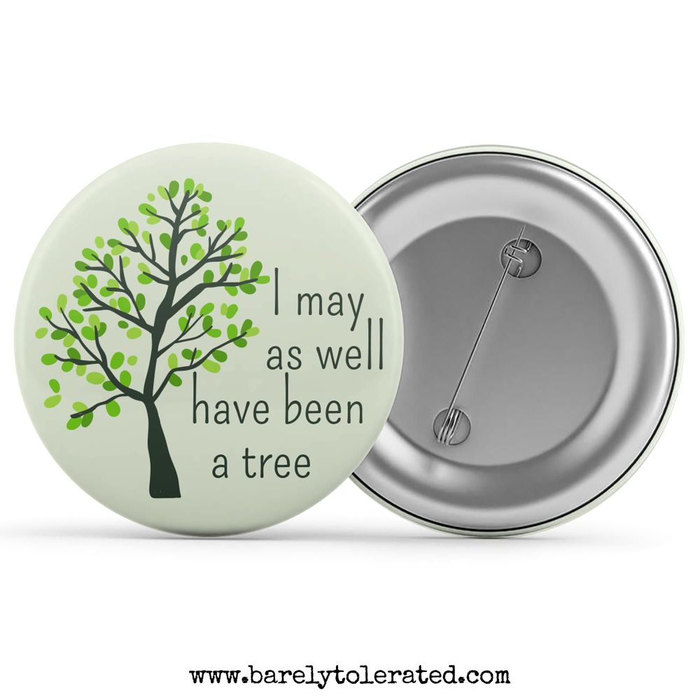 I May As Well Have Been A Tree
