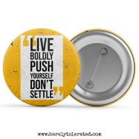 Live Boldly, Push Yourself, Don't Settle