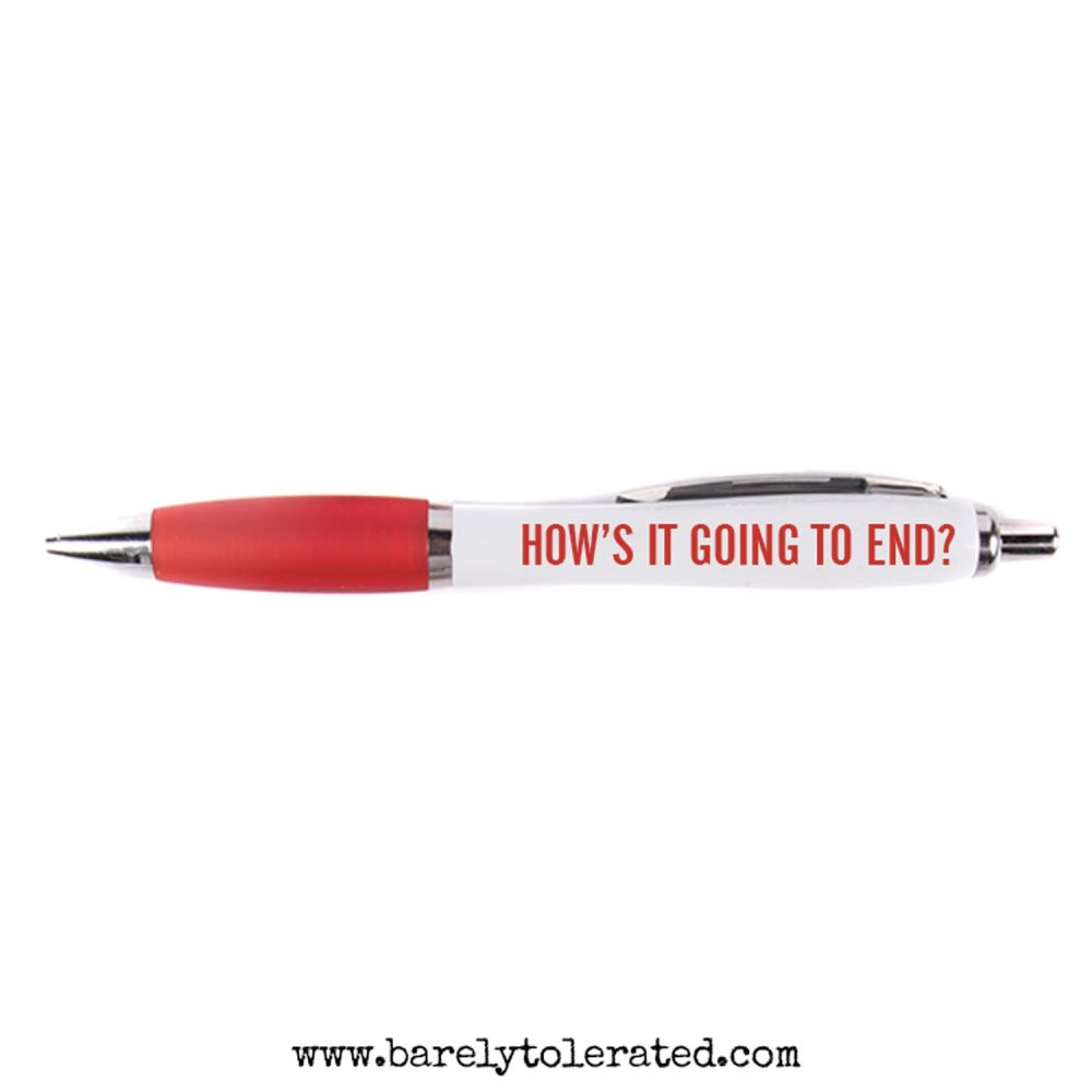 How's It Going To End Pen
