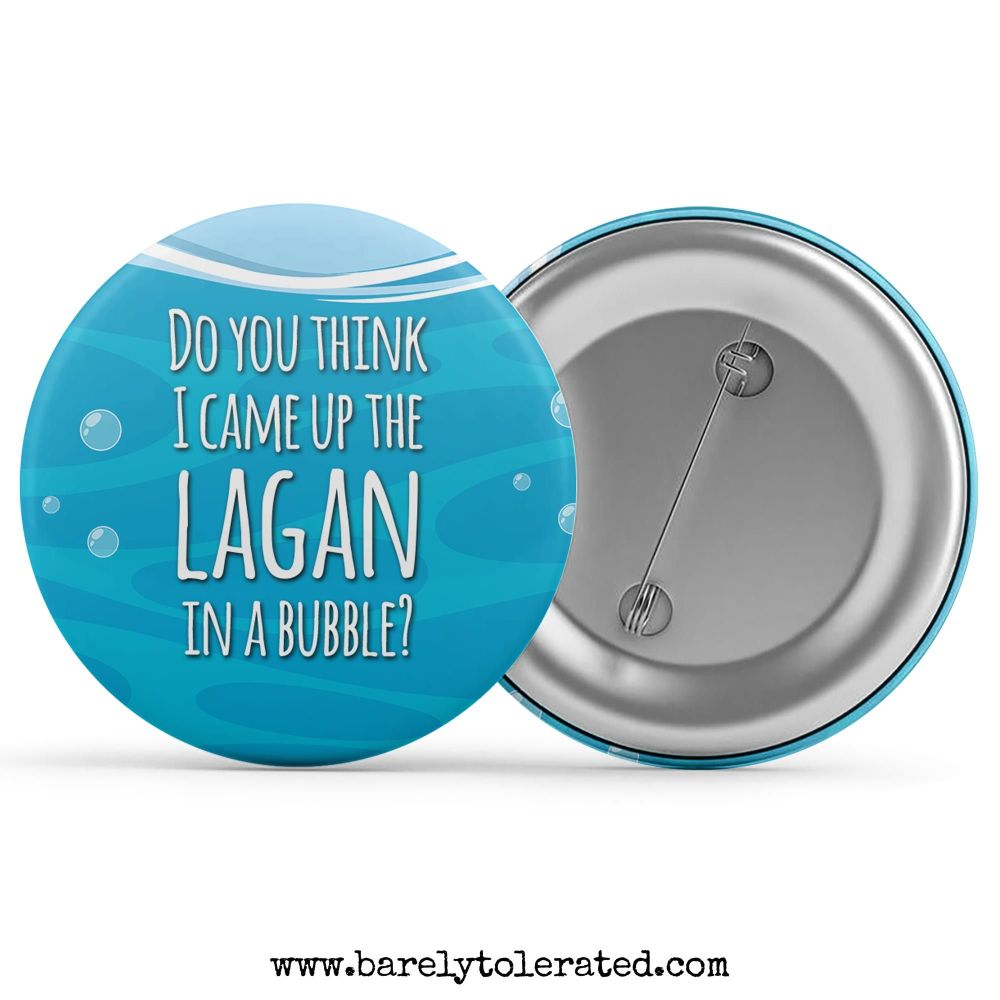 Do You Think I Came Up The Lagan In A Bubble?