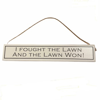 Wit with Wisdom - I Fought the lawn and the lawn won .