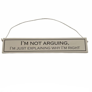 Wit with Wisdom - I'm not arguing I'm just explaining why I'm right