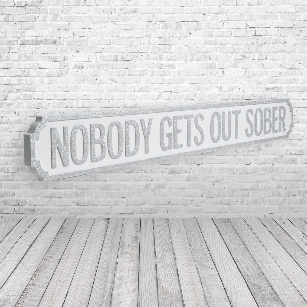 Nobody gets out sober vintage street sign silver and white pretty interiors