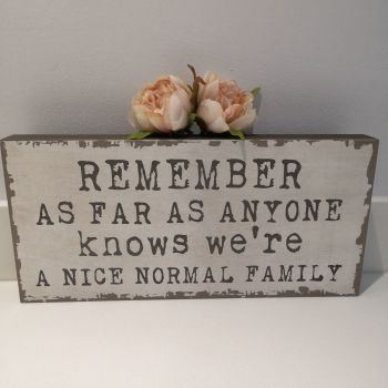 'Remember As Far As Anyone Knows We're A Nice Normal Family' Chunky Slogan Plaque