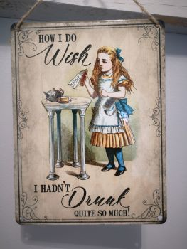 Alice In Wonderland 'How I Do Wish I Hadn't Drunk So Much' Metal Wall Sign