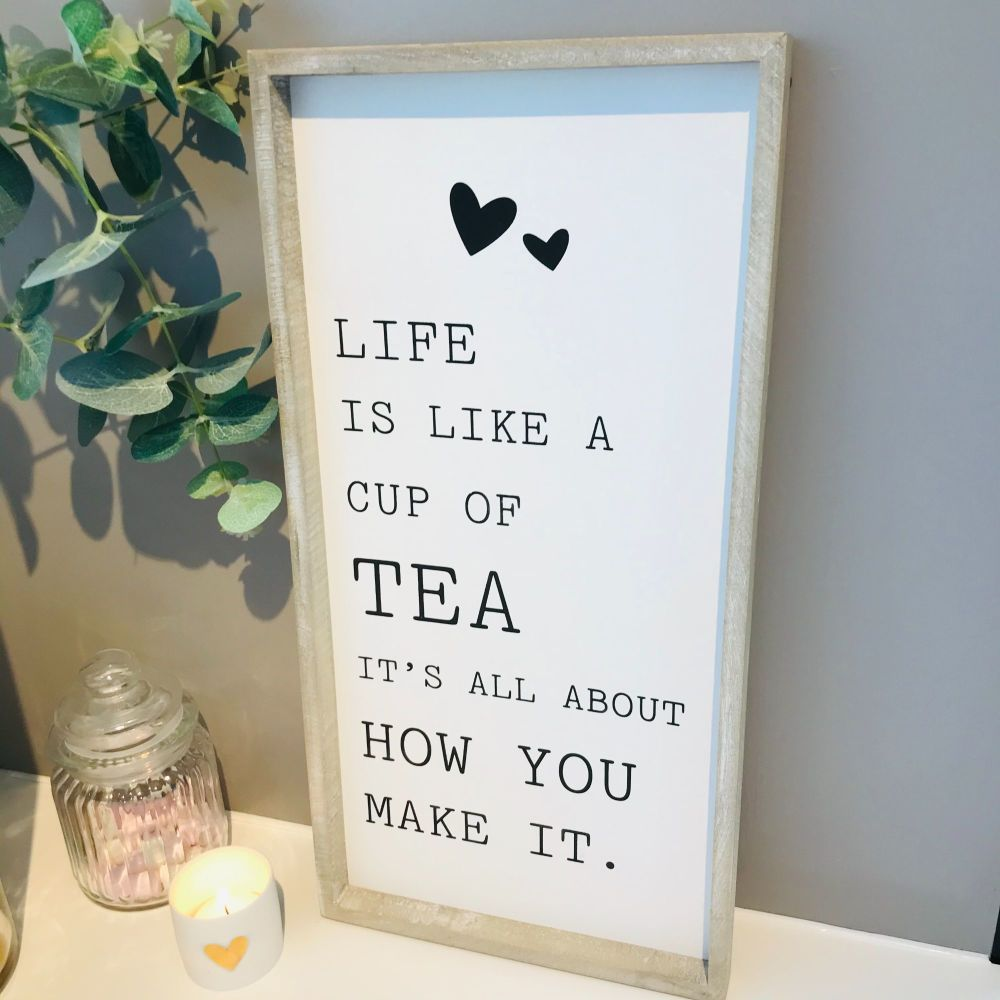LIFE IS LIKE A CUP OF TEA FRAMED SIGN