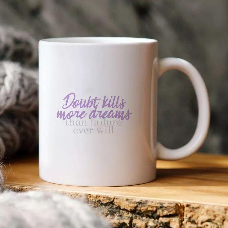 Doubt kills more dreams mug