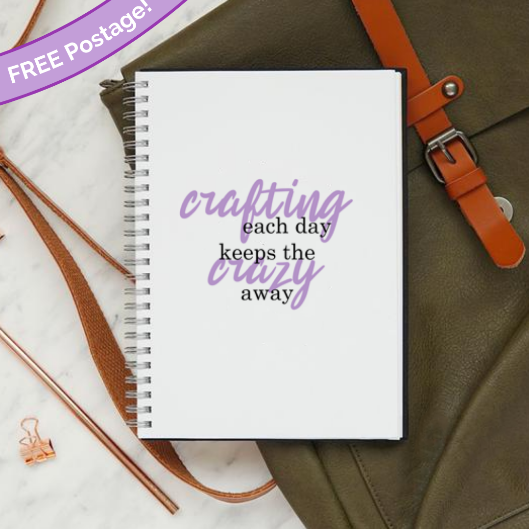 Crafting each day keeps the crazy away notebook