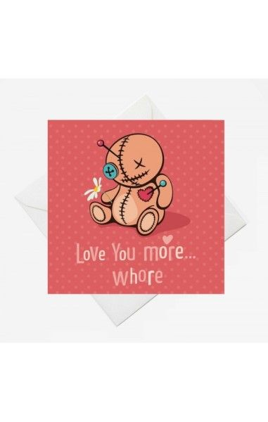 Love You More Whore Card