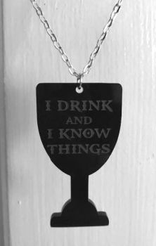 I Drink And I Know Things Necklace