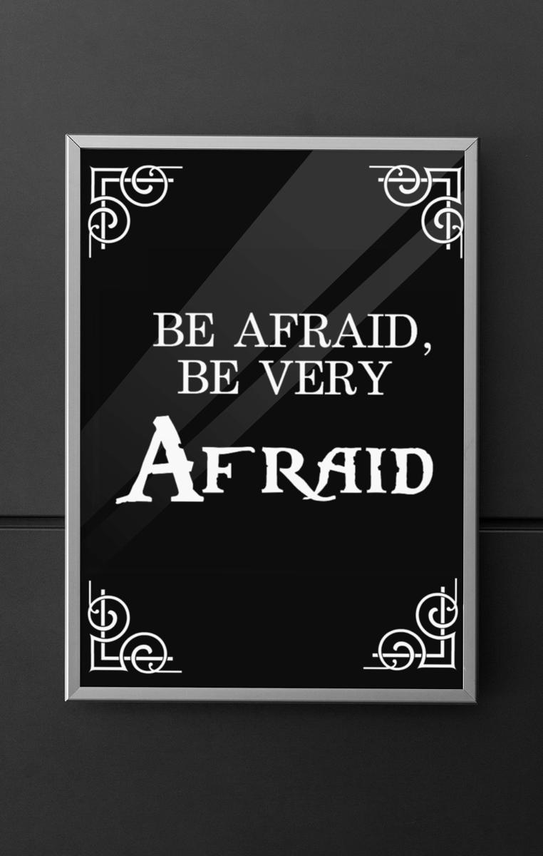 Be Afraid Quote Print RRP £4.99-£9.99