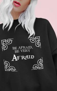 Be Afraid Quote Sweatshirt