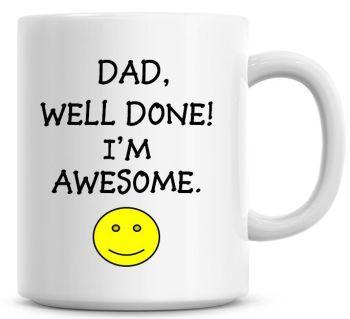 Dad! Well Done I'm Awesome Coffee Mug