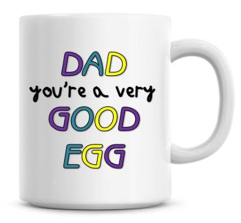 Dad You're a Very Good Egg Coffee Mug