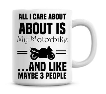 All I Care About Is my Motorbike And Like 3 People Funny Coffee Mug