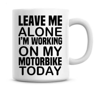Leave Me Alone I'm Working On My Motorbike Today Funny Coffee Mug