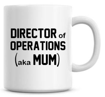 Director Of Operations aka Mum Coffee Mug