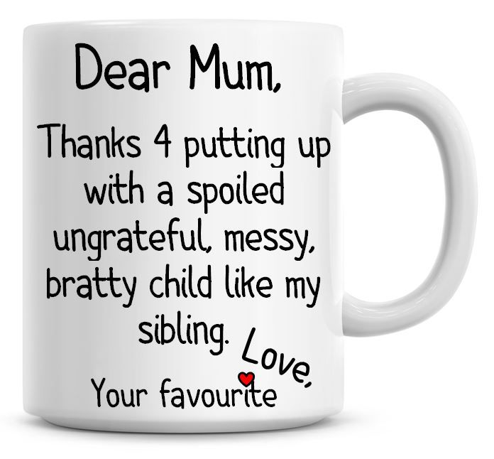 Dear Mum, Thanks 4 Putting Up With... ... Sibling Coffee Mug Mothers Day