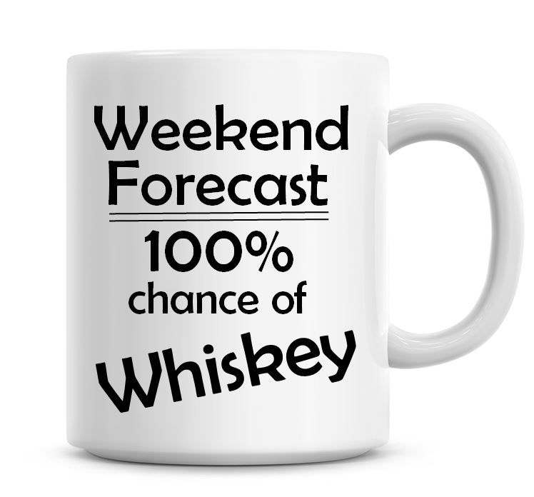 Weekend Forecast 100% Chance of Whiskey