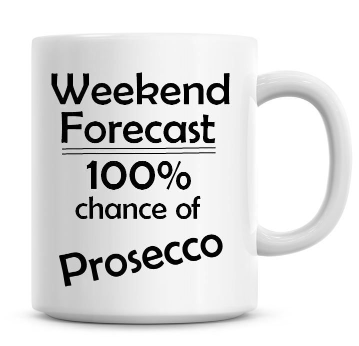 Weekend Forecast 100% Chance of Prosecco