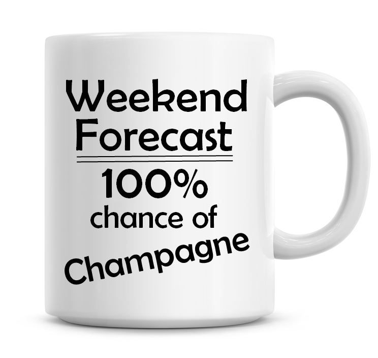 Weekend Forecast 100% Chance of Champagne