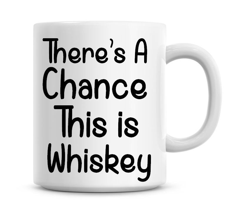 There's A Chance This Is Whiskey Funny Coffee Mug