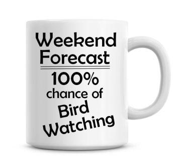 Weekend Forecast 100% Chance of Bird Watching