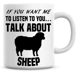 If You Want Me To Listen To You Talk About Sheep Funny Coffee Mug