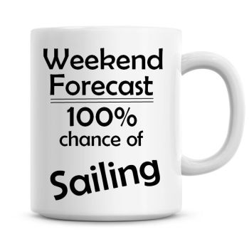 Weekend Forecast 100% Chance of Sailing