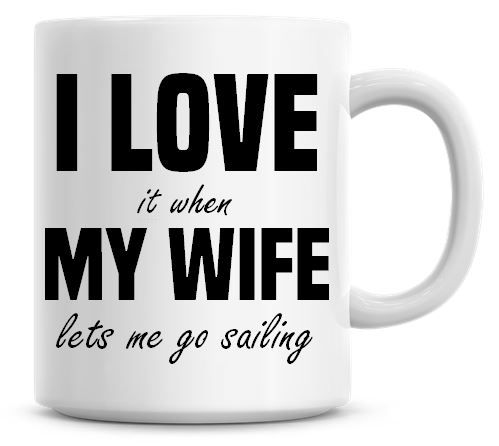 I Love It when My Wife Lets Me Go Sailing