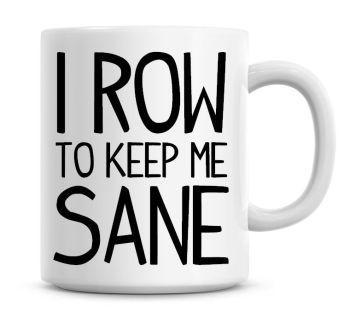 I Row To Keep Me Sane Funny Coffee Mug