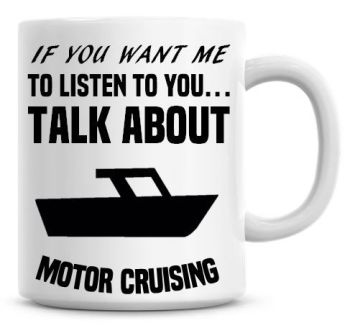 If You Want Me To Listen To You Talk About Motor Cruising Funny Coffee Mug