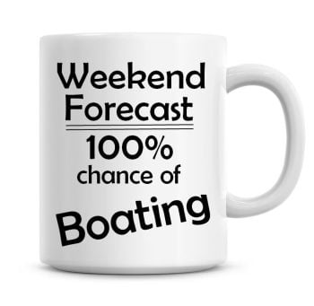 Weekend Forecast 100% Chance of Boating