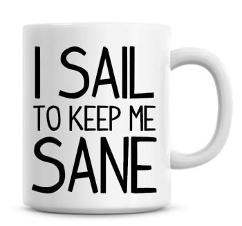 I Sail To Keep Me Sane Funny Coffee Mug