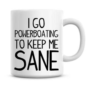 I Go Power Boating To Keep Me Sane Funny Coffee Mug