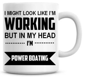 I Might Look Like I'm Working But In My Head I'm Power Boating Coffee Mug
