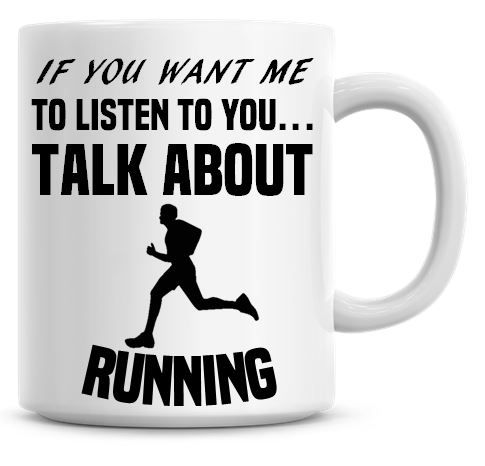 If You Want Me To Listen To You Talk About Running Funny Coffee Mug