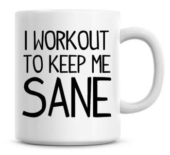 I Workout To Keep Me Sane Funny Coffee Mug